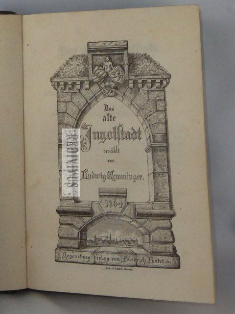 Das alte Ingolstadt. Ein Volksbuch, darin für: Gemminger, Ludwig: