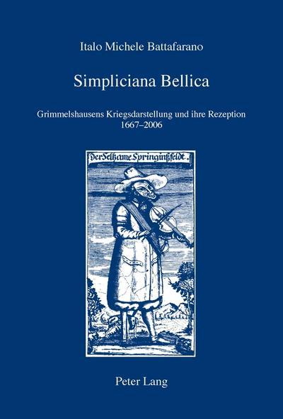 Simpliciana Bellica : Grimmelshausens Kriegsdarstellung und ihre: Italo Michele Battafarano