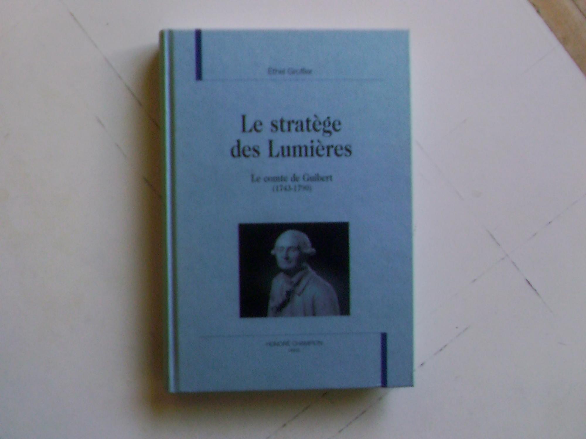 Le stratège des Lumières : le comte de Guibert (1743-1790) - Ethel Groffier