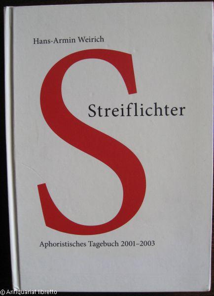 Streiflichter. Aphoristisches Tagebuch 2001 - 2003.: Weirich, Hans-Armin: