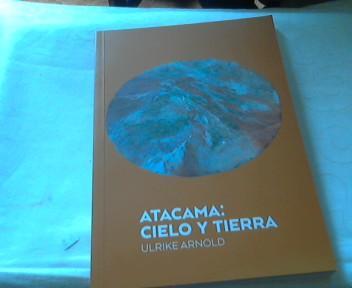 ATACAMA - CIELO Y TIERRA ( Katalog Ulrike Arnold im '' Museo de Arte .Universidad de Chile '' - Arnold, Ulrike