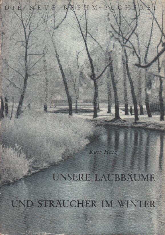 Unsere Laubbäume und Sträucher im Winter : Harz, Kurt