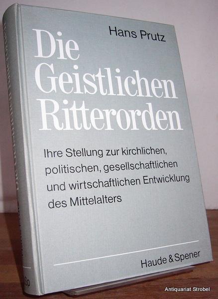 Die Geistlichen Ritterorden. Ihre Stellung zur kirchlichen,: Prutz, Hans.
