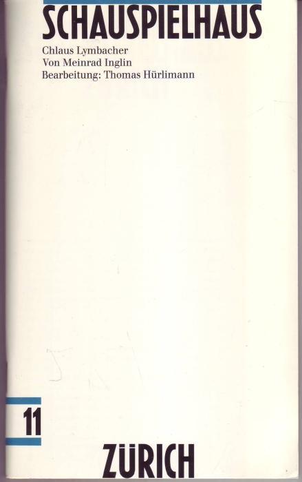 Chlaus Lymnacher. Bearbeitung: Thomas Hürlimann (= Schauspielhaus: Inglin, Meinrad