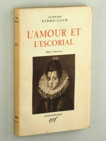 L'Amour et l'Escorial. Récit historique.: Fabre-Luce, Alfred: