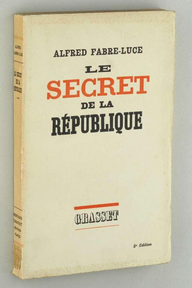 Le secret de la République.: Fabre-Luce, Alfred: