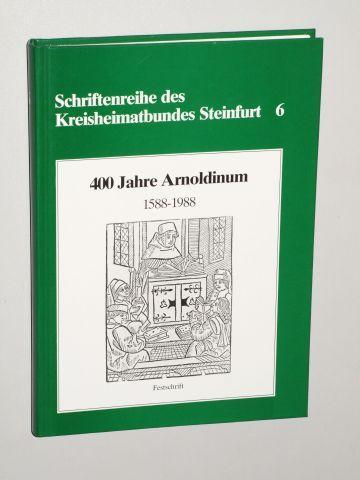 400 Jahre Arnoldinum. 1588 - 1988. Festschrift.: Steinfurt/ Arnoldinum.-