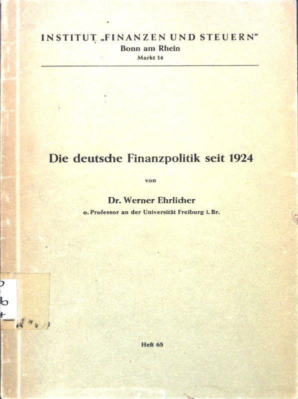 Die deutsche Finanzpolitik seit 1924; Heft 65;: Ehrlicher, Werner: