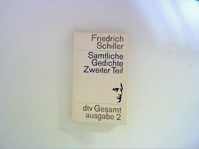 Sämtliche Gedichte, zweiter Teil .dtv Gesamtausgabe 2: Schiller, Friedrich: