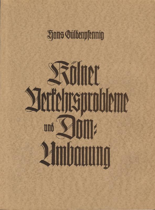 Kölner Verkehrsprobleme und Domumbauung.: Güldenpfennig, Hans: