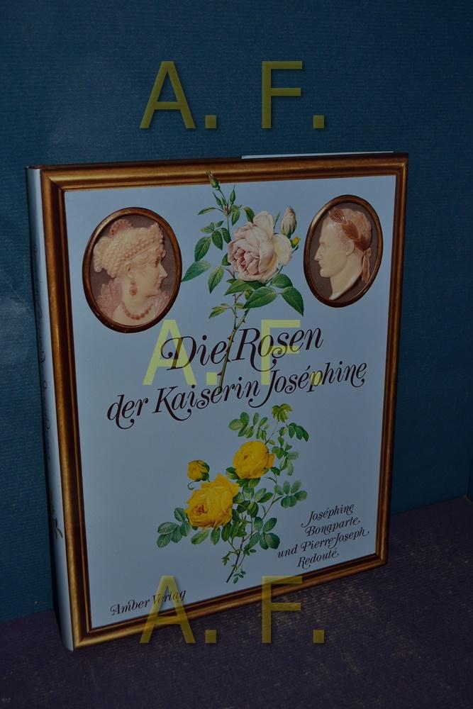 Die Rosen der Kaiserin Joséphine. Joséphine Bonaparte , Pierre-Joseph Redouté. [Übers.: Antoinette Gittinger] - Josephine, Frankreich, Kaiserin (Mitarb.) und Pierre Joseph (Ill.) Redouté