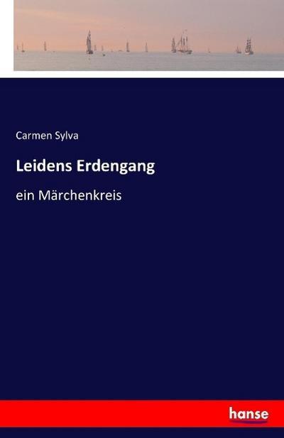 Leidens Erdengang : ein Märchenkreis - Carmen Sylva