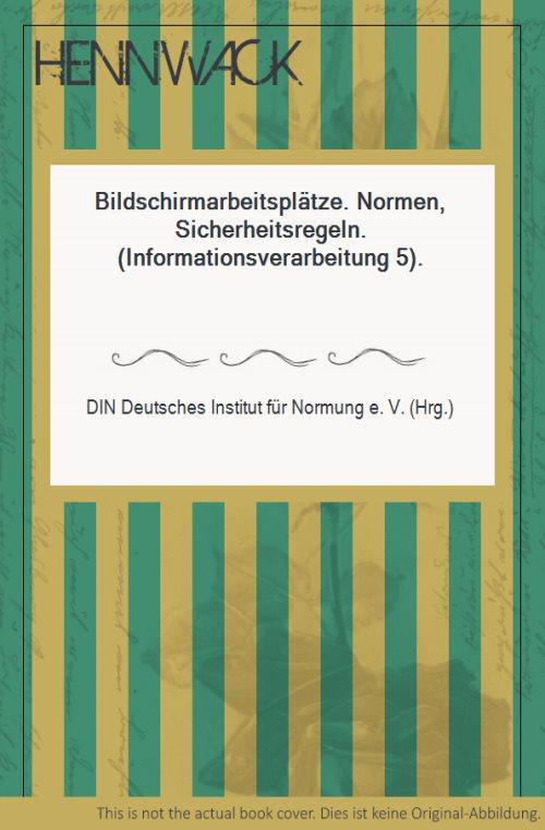 Bildschirmarbeitsplätze. Normen, Sicherheitsregeln. (Informationsverarbeitung 5).: DIN Deutsches Institut