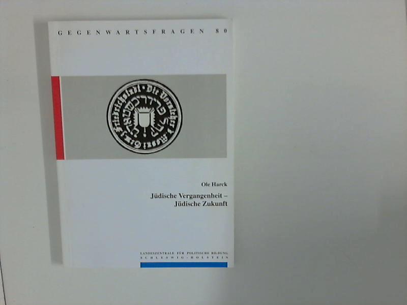 Jüdische Vergangenheit - jüdische Zukunft. [Hrsg.: Landeszentrale: Harck, Ole (Hrsg.)