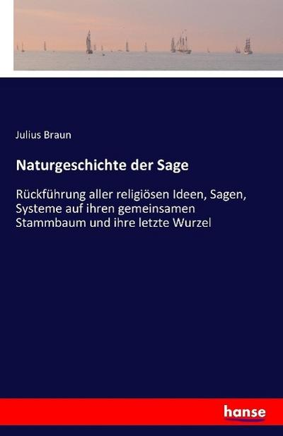 Naturgeschichte der Sage : Rückführung aller religiösen: Julius Braun