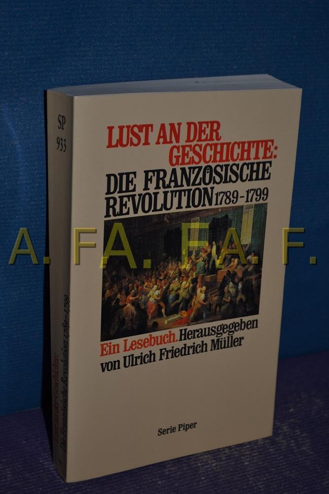 Lust an der Geschichte: die Französische Revolution: Müller, Ulrich Friedrich