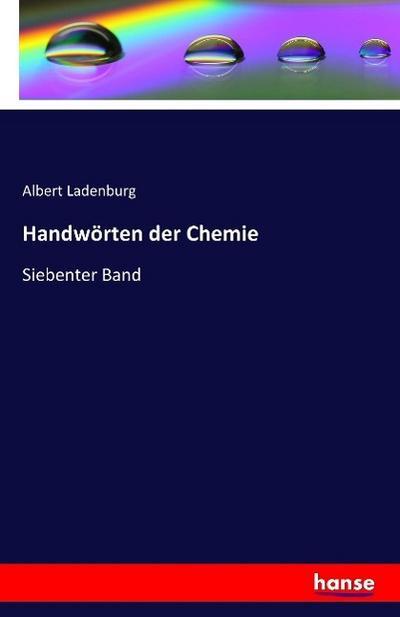 Handwörten der Chemie : Siebenter Band: Albert Ladenburg