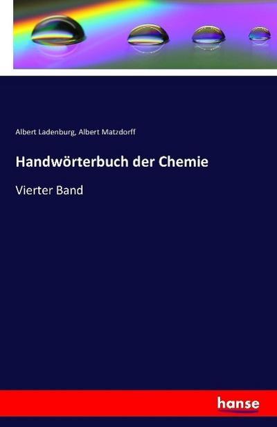 Handwörterbuch der Chemie : Vierter Band: Albert Ladenburg