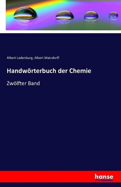 Handwörterbuch der Chemie : Zwölfter Band: Albert Ladenburg