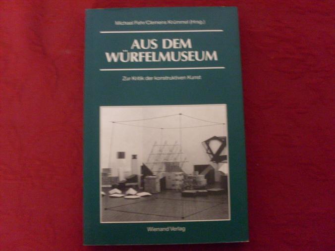 AUS DEM WÜRFELMUSEUM. Zur Kritik der konstruktiven: Hrsg.]: Fehr Michael