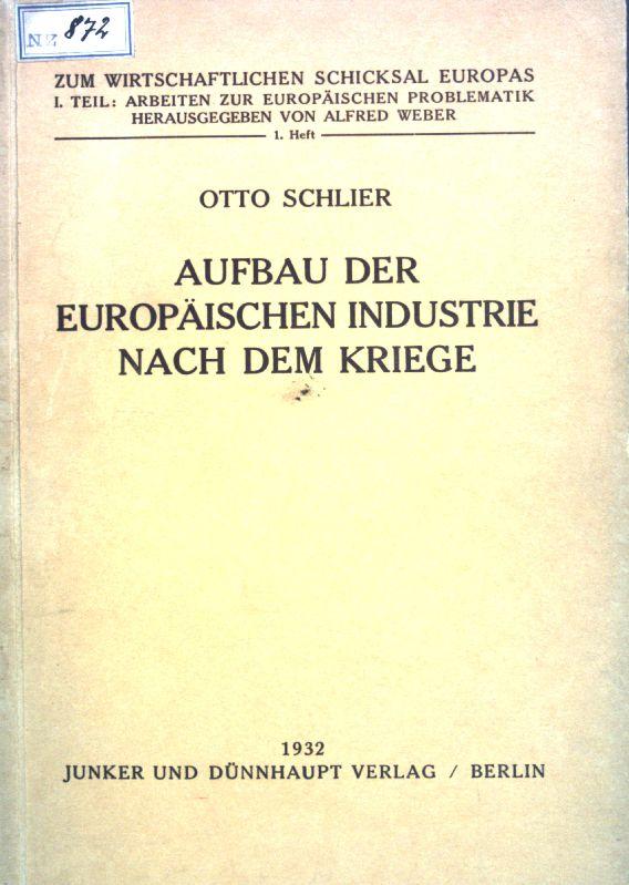 Aufbau der europäischen Industrie nach dem Kriege;: Schlier, Otto:
