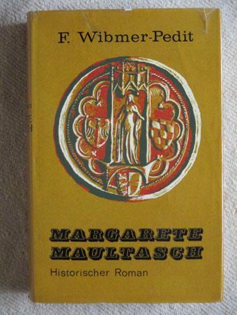 Margarete Maultasch. Historischer Roman. - Wibmer-Pedit, Fanny