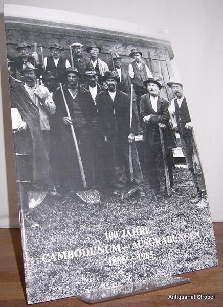 100 Jahre Cambodunum-Ausgrabungen 1885-1985.: Kempten.