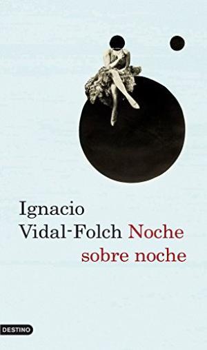 NOCHE SOBRE NOCHE - IGNACIO VIDAL FOLCH