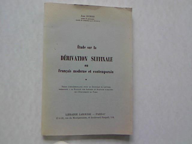 Etude sur la Derivation Suffixale en Francais: Dubois, Jean: