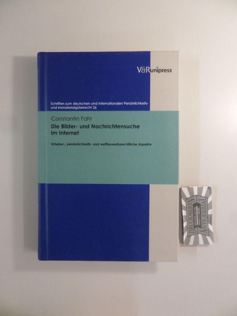 Die Bilder- und Nachrichtensuche im Internet - Urheber-, persönlichkeits- und wettbewerbsrechtliche Aspekte. - Fahl, Constantin and Haimo (Hrsg.) Schack