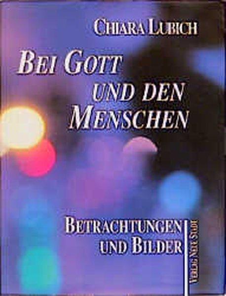 Bei Gott und den Menschen: Betrachtungen und Bilder (Saatkörner) - Lubich, Chiara