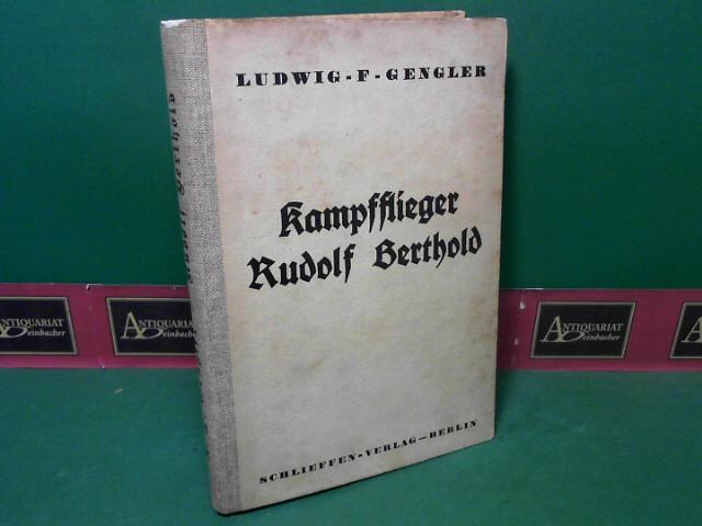 Kampfflieger Rudolf Berthold - Sieger in 44: Gengler, Ludwig F.: