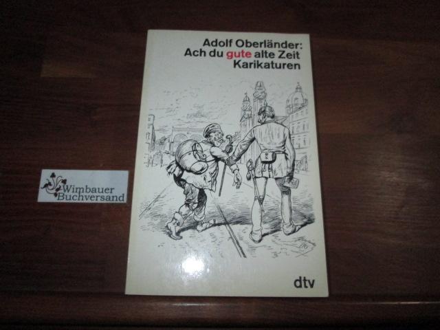 Ach du gute alte Zeit : Karikaturen.: Oberländer, Adolf :