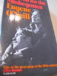 A Moon for the Misbegotten A Play: O`Neill, Eugene: