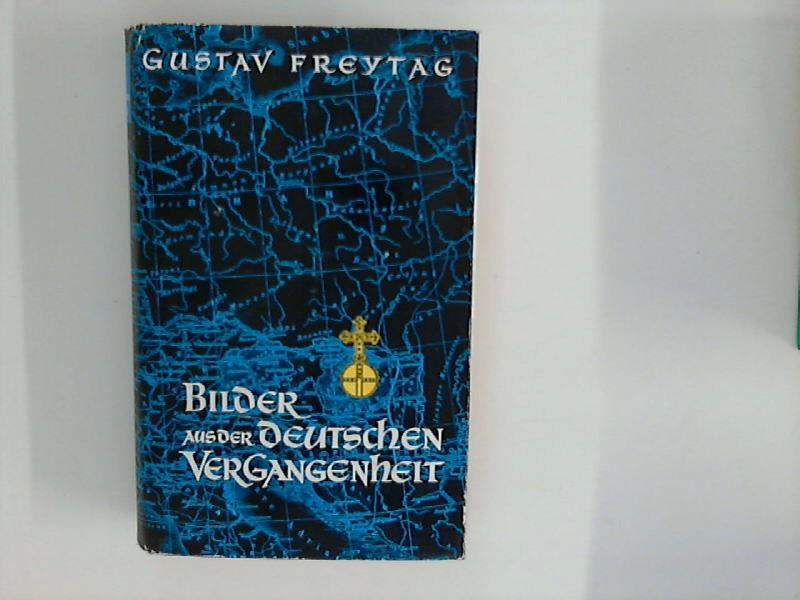 Bilder aus der deutschen Vergangenheit : Eine: Freytag, Gustav: