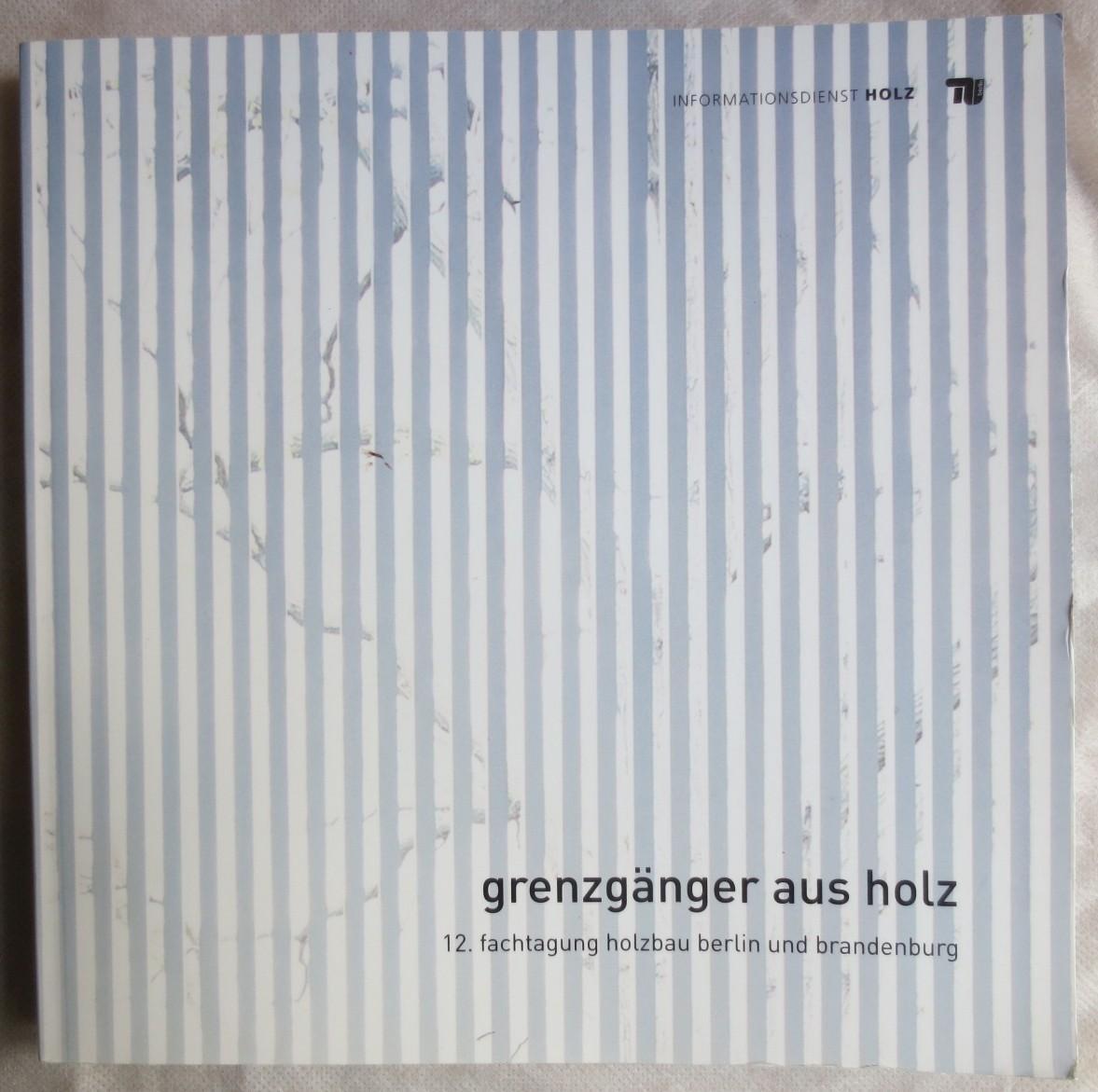 Grenzgänger aus Holz ; 12. Fachtagung Holzbau: Hascher, Rainer [Hrsg.]