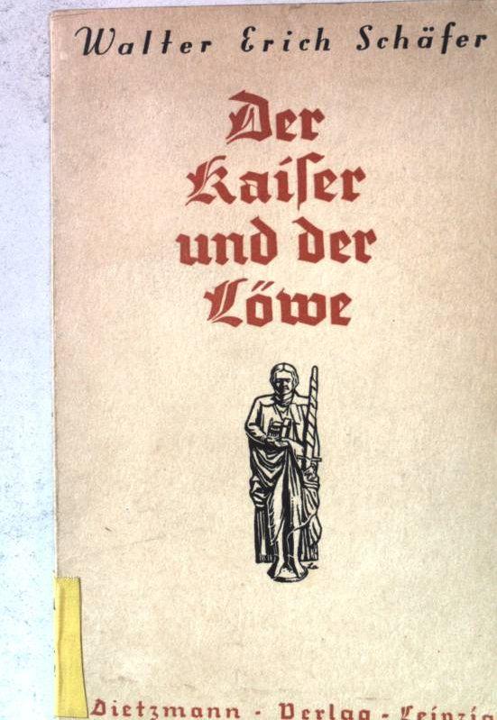 Der Kaiser und der Löwe. Ein Schauspiel: Schäfer, Erich: