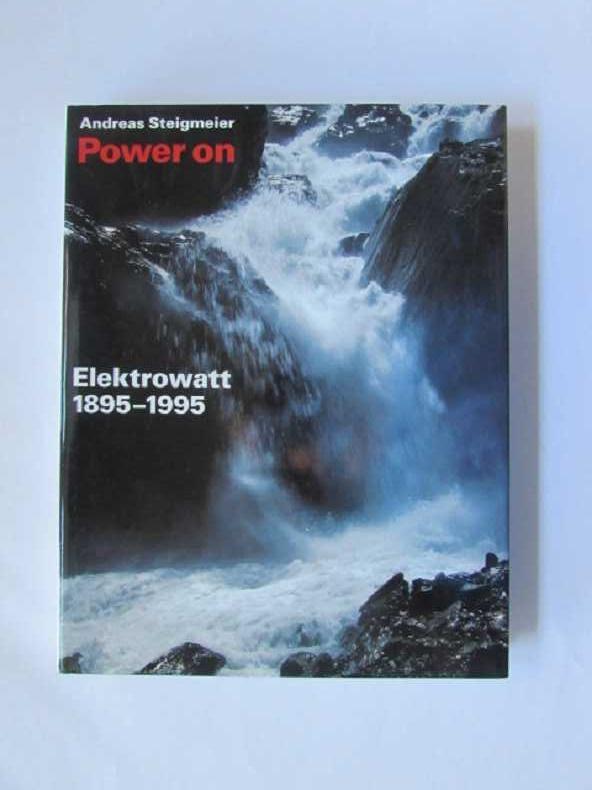 Power on - Elektrowatt 1895 - 1995: Steigmeier, Andreas:
