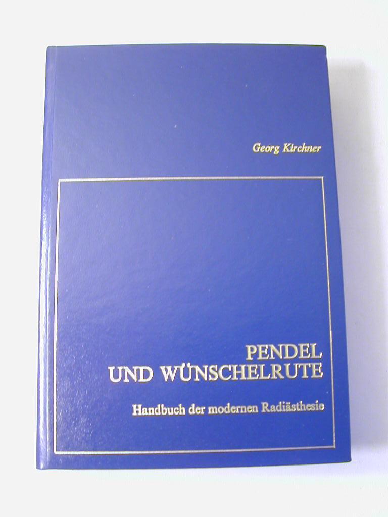 Pendel und Wünschelrute : Handbuch der modernen: Georg Kirchner