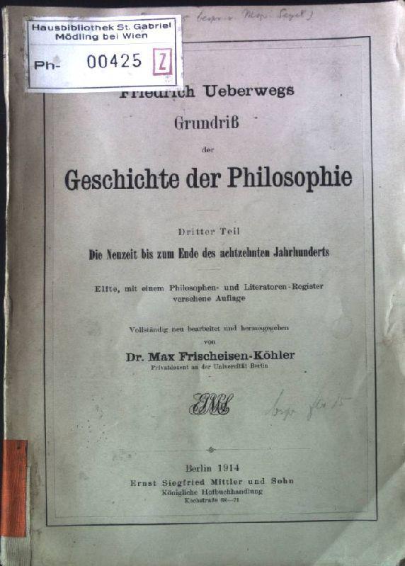 Friedrich Ueberwegs Grundriß der Geschichte der Philosophie: Frischeisen-Köhler, Max: