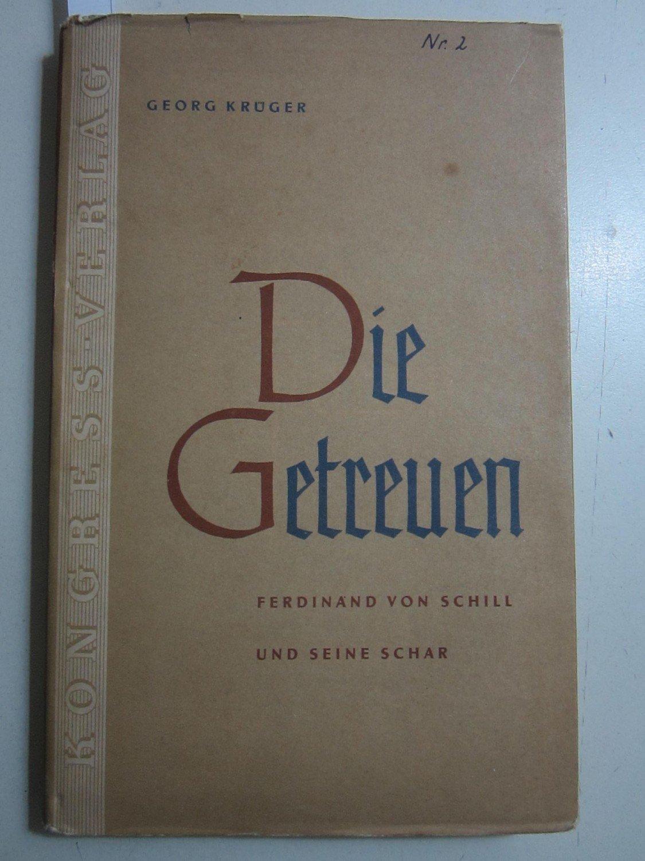 Die Getreuen. Ferdinand von Schill und seine: Georg Krüger