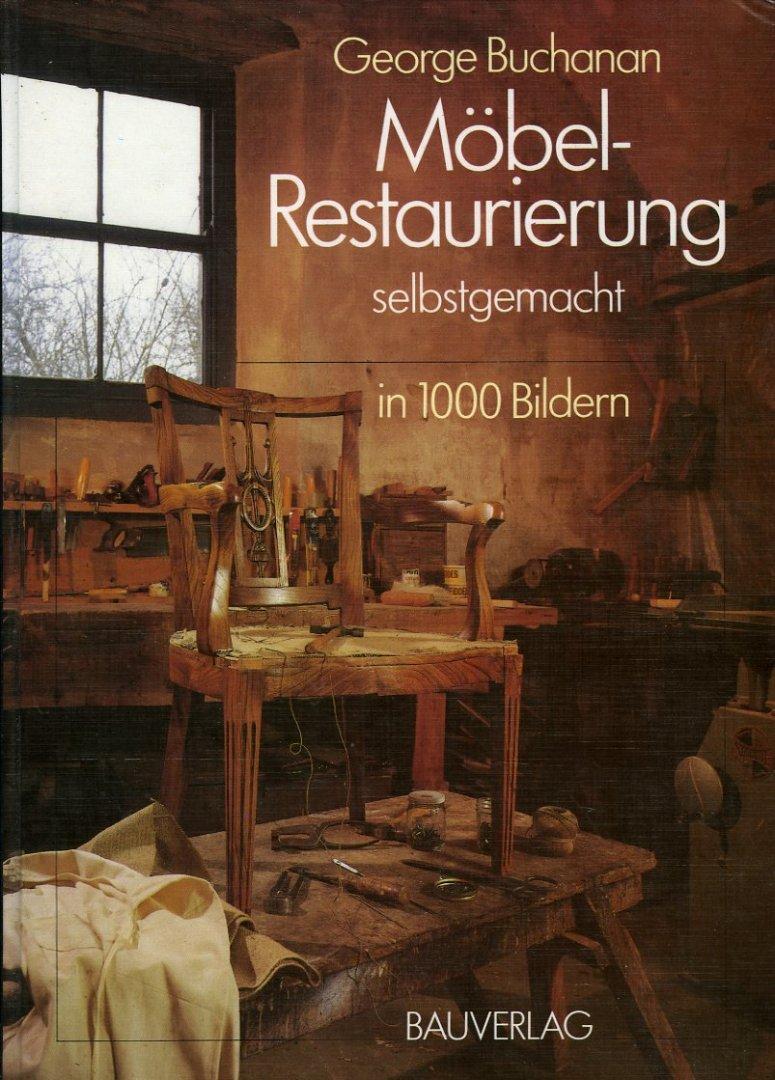 Möbelrestaurierung selbstgemacht. Eine Anleitung in rund 1000: BUCHANAN, George