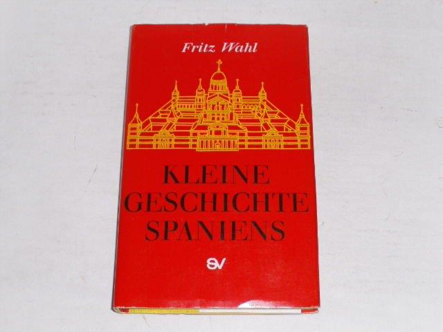 Kleine Geschichte Spaniens. - Wahl, Fritz