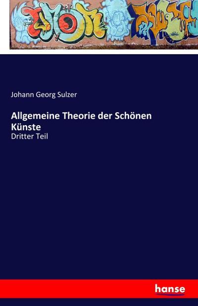 Allgemeine Theorie der Schönen Künste : Dritter: Johann Georg Sulzer