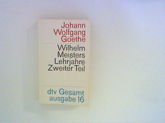 Johann Wolfgang von Goethe: Wilhelm Meisters Lehrjahre: Goethe, Johann Wolfgang