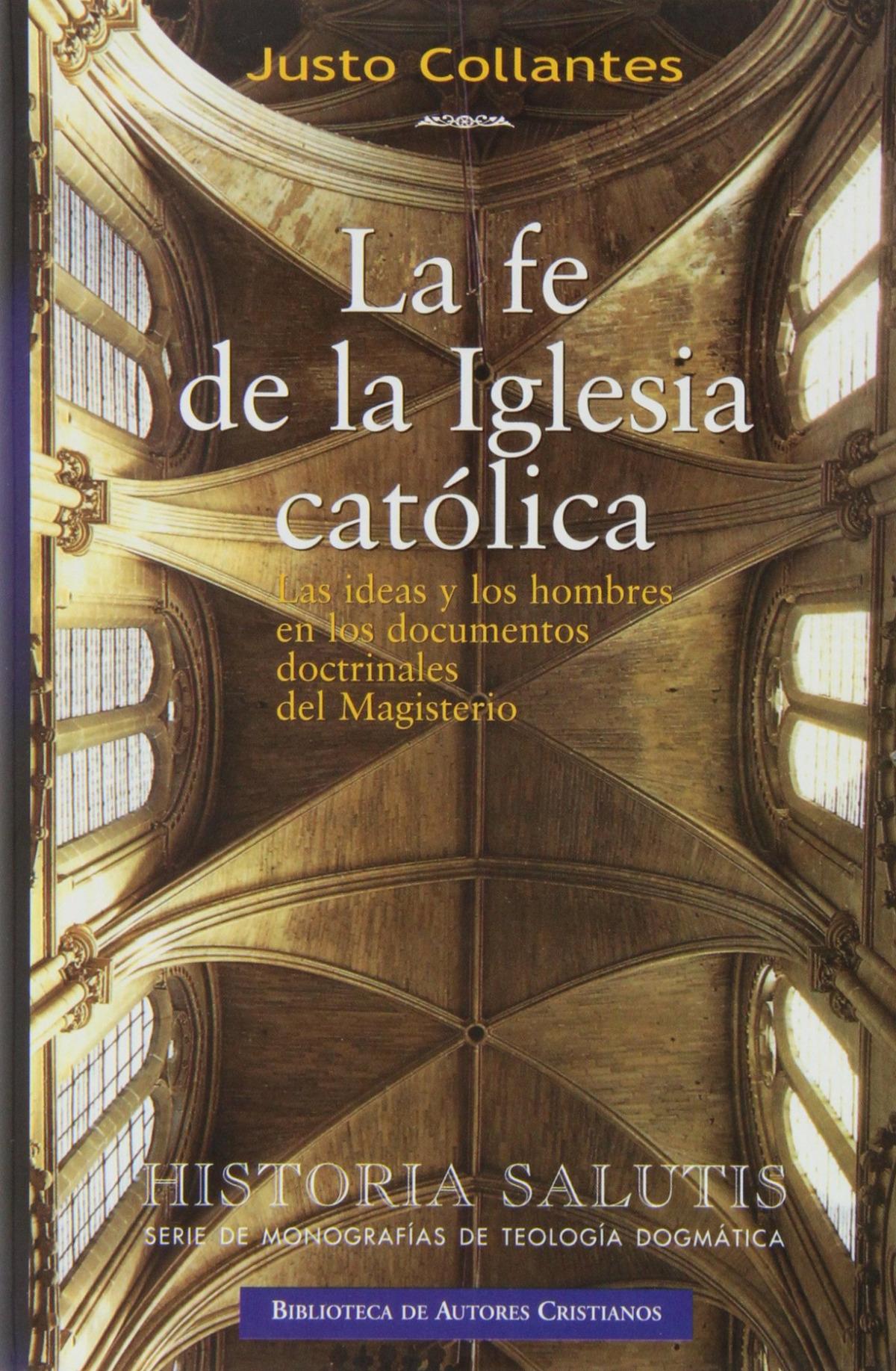 La fé de la Iglesia católica Las ideas y hombres en los documentos doctrinales del Magisterio - Collantes, Justo