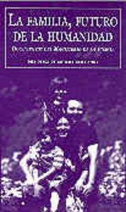 La familia, futuro de la humanidad Documentos del magisterio de la iglesia - Vv.Aa