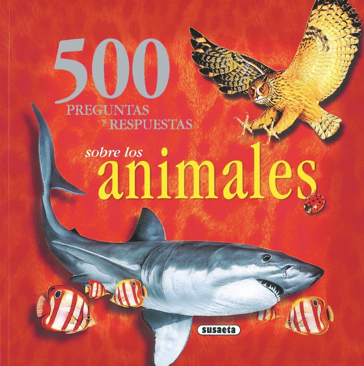500 Preguntas y respuestas sobre los animales - Susaeta, Equipo