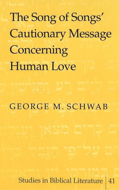 The Song of Songs' Cautionary Message Concerning: George M. Schwab