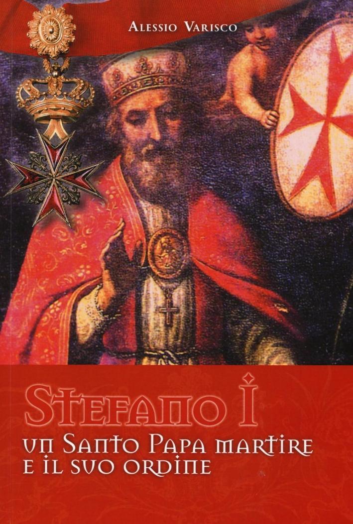 Stefano i un Santo Papa Martire e il Suo Ordine - Varisco Alessio